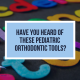 Have You Heard Of These Pediatric Orthodontic Tools?