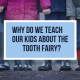 Why Do We Teach Our Kids About The Tooth Fairy?