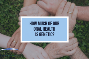 How Much Of Our Oral Health Is Genetic?