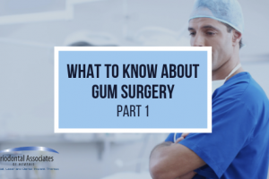 Reasons for Gum Surgery and What to Expect