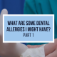 What Are Some Dental Allergies I Might Have? Part 1
