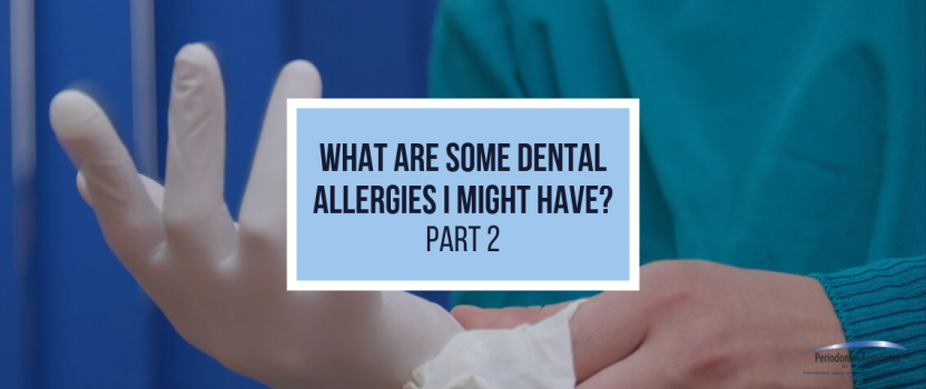 What Are Some Dental Allergies I Might Have? Part 2