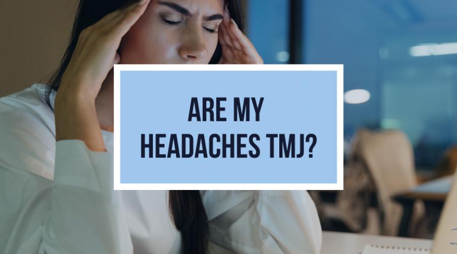 Are My Headaches TMJ?