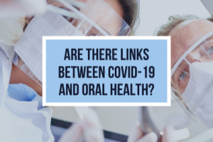 Are There Links Between COVID-19 and Oral Health?