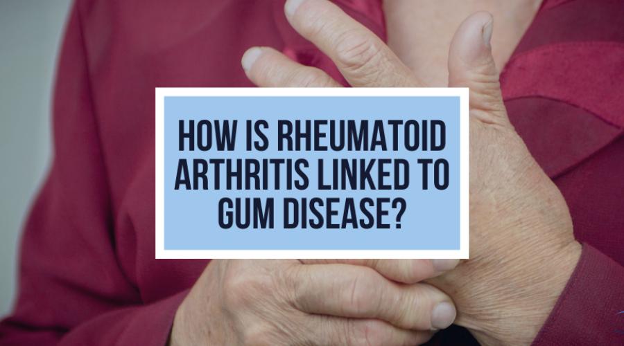 How Is Rheumatoid Arthritis Linked to Gum Disease?