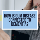 How Is Gum Disease Connected to Dementia?