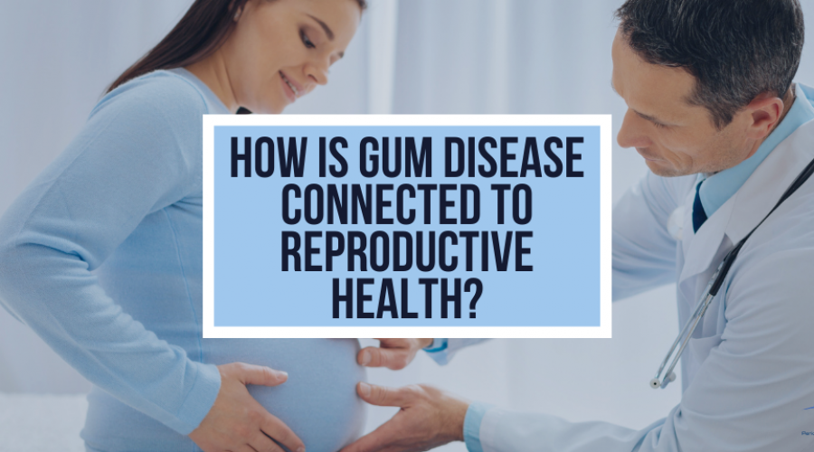 Gum Disease and Reproductive Health