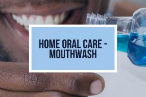 Home Oral Care – Mouthwash