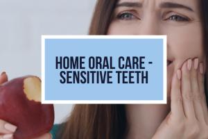 Home Oral Care – Sensitive Teeth